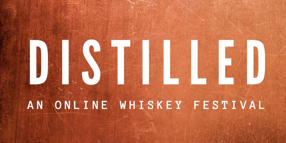 Distilled – Online Whiskey Festival