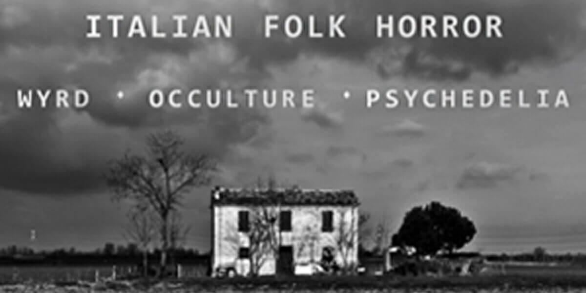 Italian Folk Horror: Wyrd, Occulture, Psychedelia