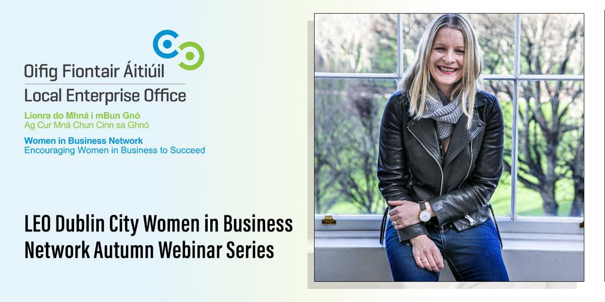 LEO Dublin City Women in Business Network Webinar Series: Áine Kerr