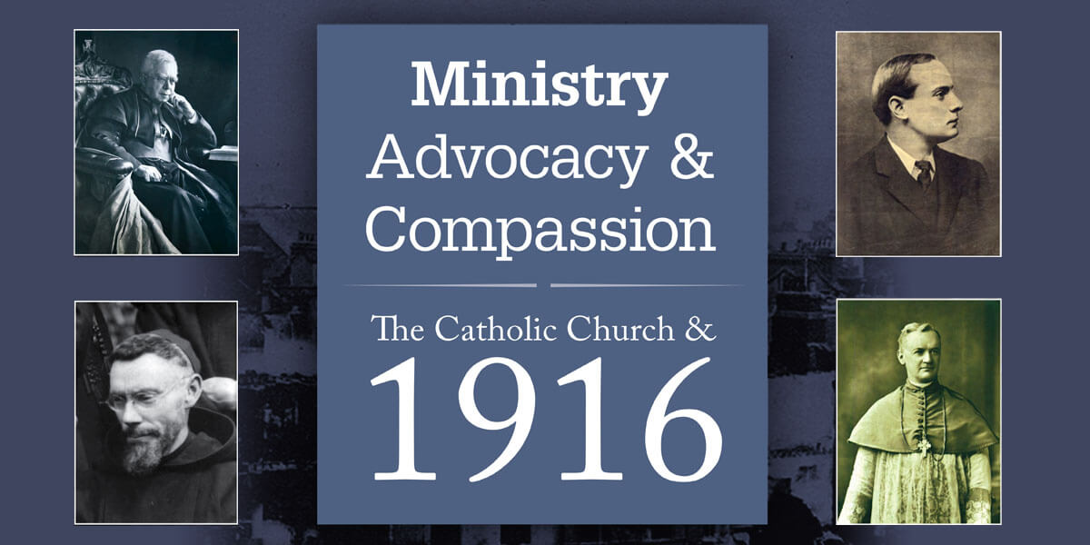 Ministry, Advocacy and Compassion: The Catholic Church and 1916