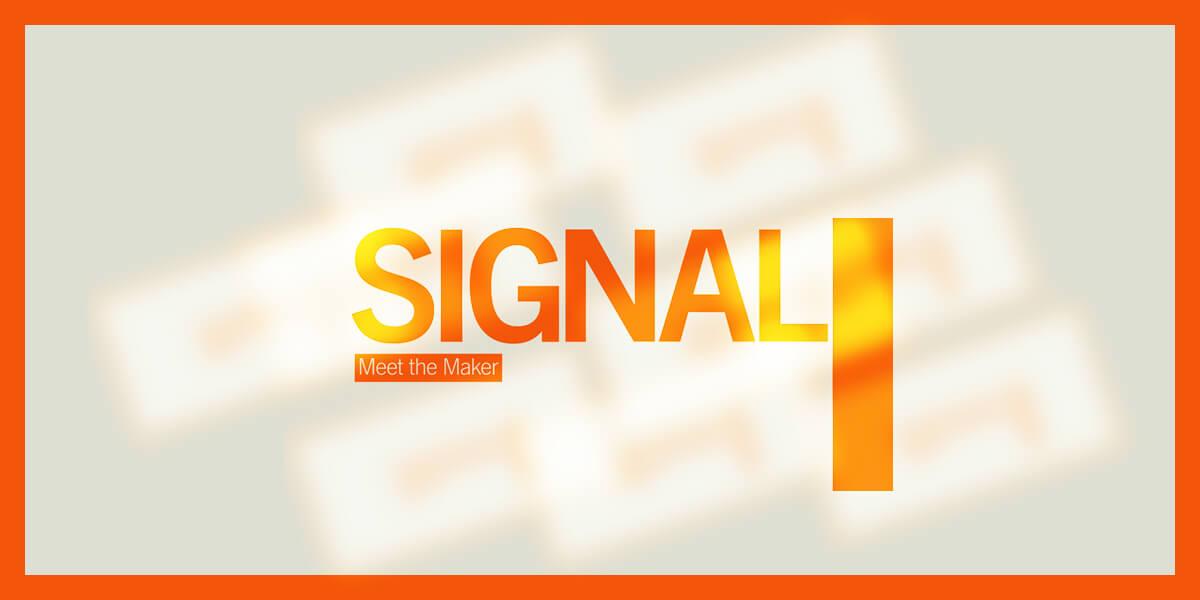 Signal: Meet The Maker